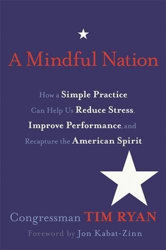 Tim Ryan A Mindful Nation How A Simple Practice Can Help Us Reduce Stress