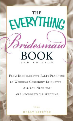 Holly Lefevre The Everything Bridesmaid Book From Bachelorette Party Planning To Wedding Cerem 0002 Edition;