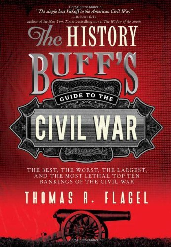 Thomas R. Flagel The History Buff's Guide To The Civil War The Best The Worst The Largest And The Most Le 0002 Edition;