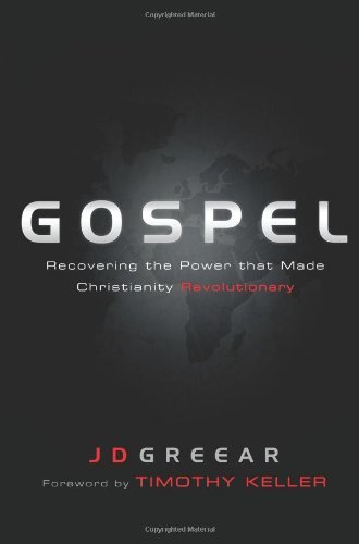 J. D. Greear Gospel Recovering The Power That Made Christianity Revol