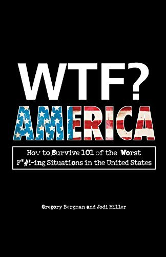 Gregory Bergman Wtf? America How To Survive 101 Of The Worst F*#! Ing Situatio