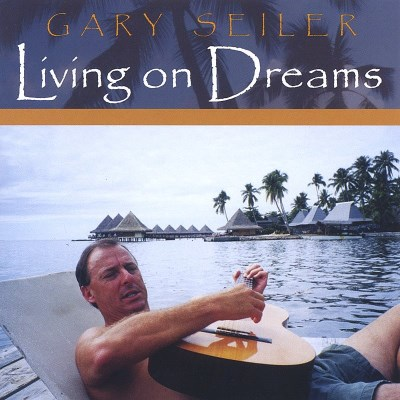 Seiler Gary Living On Dreams