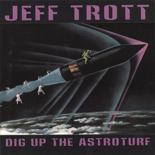 Jeff Trott Dig Up The Astroturf