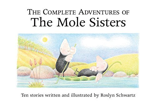 Roslyn Schwartz The Complete Adventures Of The Mole Sisters
