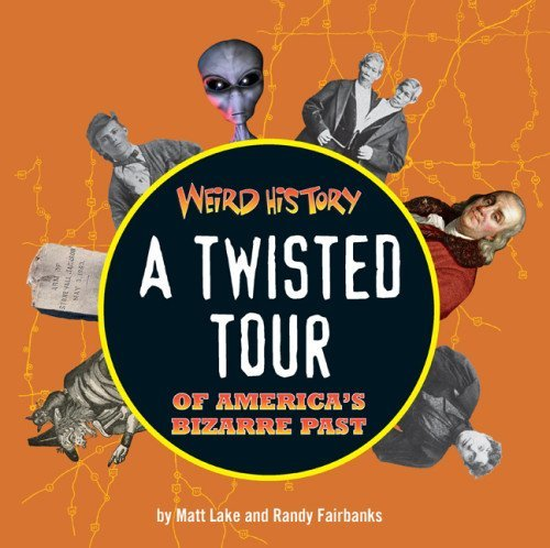 Randy Fairbanks Weird History A Twisted Tour Of America's Bizarre Past