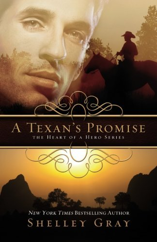 Shelly Gray A Texan's Promise The Heart Of A Hero Series Book 1