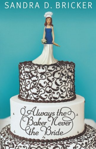 Sandra D. Bricker Always The Baker Never The Bride Another Emma Rae Creation Book 1