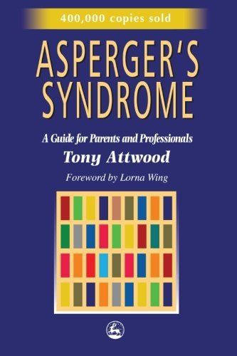 Tony Attwood Asperger's Syndrome A Guide For Parents And Professionals