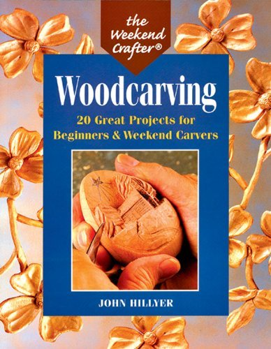 John Hillyer The Weekend Crafter(r) Woodcarving 20 Great Projects For Beginners & Weekend Carvers