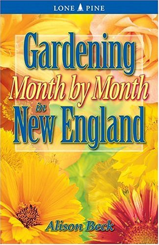 Alison Beck Gardening Month By Month In New England