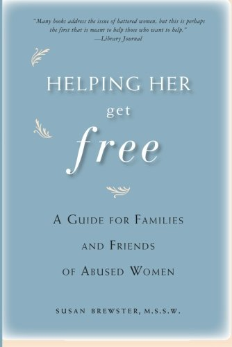 Susan Brewster Helping Her Get Free A Guide For Families And Friends Of Abused Women