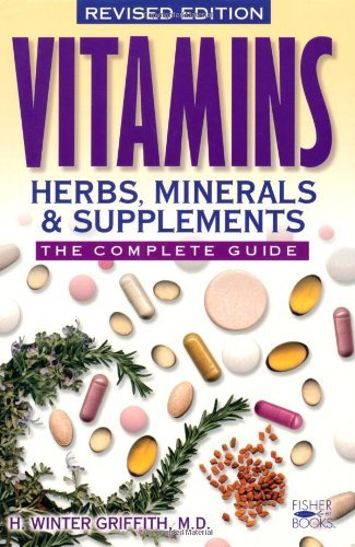 H. Winter Griffith Vitamins Herbs Minerals & Supplements The Complete Guide Revised