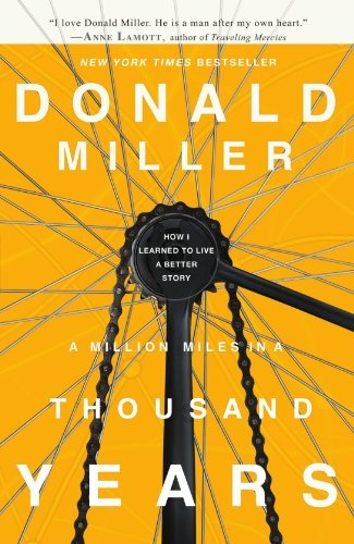 Donald Miller A Million Miles In A Thousand Years How I Learned To Live A Better Story