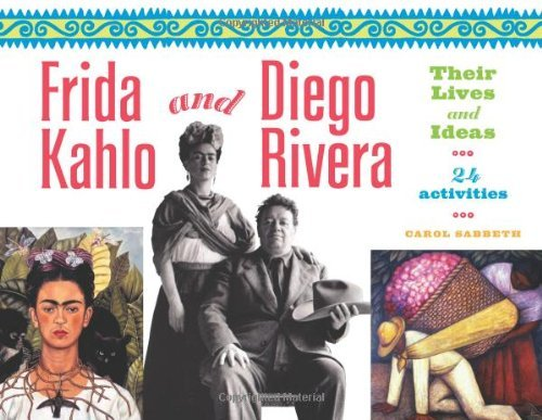 Carol Sabbeth Frida Kahlo And Diego Rivera Their Lives And Ideas 24 Activities