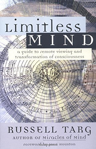 Russell Targ Limitless Mind A Guide To Remote Viewing And Transformation Of C