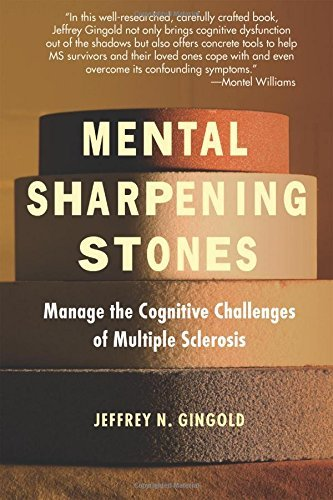 Jeffrey N. Gingold Mental Sharpening Stones Manage The Cognitive Challenges Of Multiple Scler