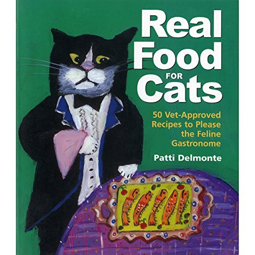 Patti Delmonte Real Food For Cats 50 Vet Approved Recipes To Please The Feline Gast Rev