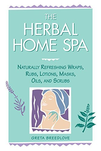 Greta Breedlove The Herbal Home Spa Naturally Refreshing Wraps Rubs Lotions Masks