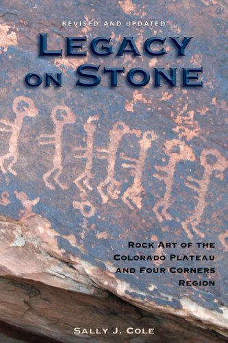 Sally J. Cole Legacy On Stone Rock Art Of The Colorado Plateau And Four Corners Revised Update