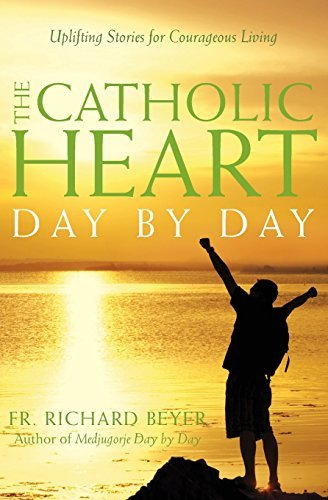 Fr Richard Beyer The Catholic Heart Day By Day Uplifting Stories For Courageous Living