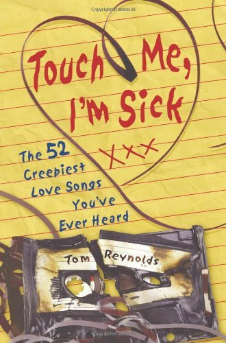 Tom Reynolds Touch Me I'm Sick The 52 Creepiest Love Songs You've Ever Heard