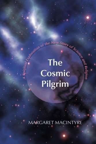 Margaret Macintyre The Cosmic Pilgrim A Spiritual Exploration Of The New Story Of Scien