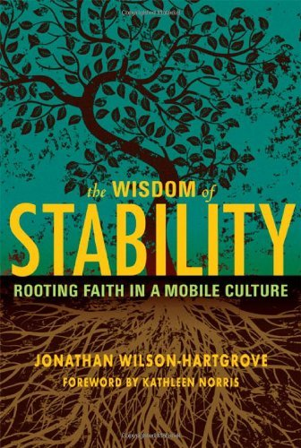 Jonathan Wilson Hartgrove The Wisdom Of Stability Rooting Faith In A Mobile Culture
