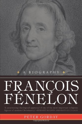 Peter J. Gorday Francois Fenelon A Biography The Apostle Of Pure Love