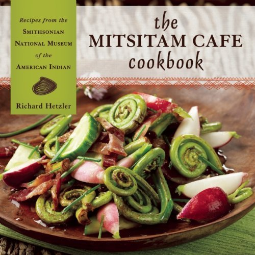 Richard Hetzler The Mitsitam Cafe Cookbook Recipes From The Smithsonian National Museum Of T