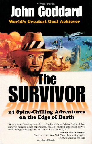 John Goddard The Survivor 21 Spine Chilling Adventures On The Edge Of Death