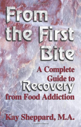 Kay Sheppard From The First Bite A Complete Guide To Recovery From Food Addiction