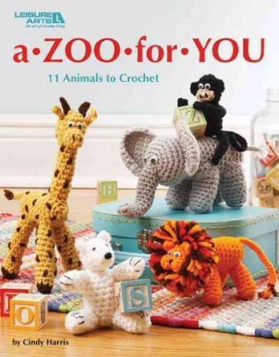 Cindy Harris A Zoo For You 11 Animals To Crochet