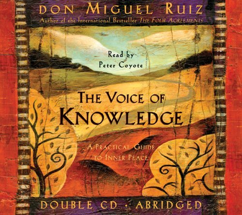 Don Miguel Ruiz The Voice Of Knowledge A Practical Guide To Inner Peace Abridged