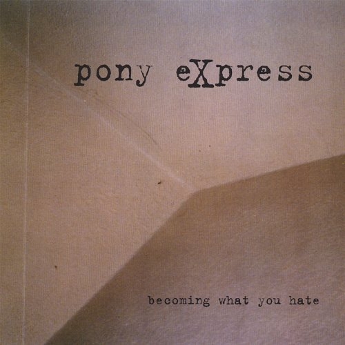 Pony Express Becoming What You Hate