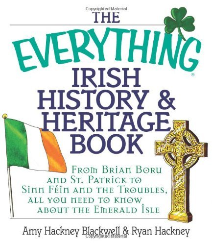 Amy Hackney Blackwell The Everything Irish History & Heritage Book From Brian Boru And St. Patrick To Sinn Fein And