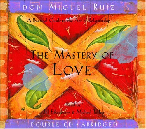Don Miguel Ruiz The Mastery Of Love A Practical Guide To The Art Of Relationship Abridged