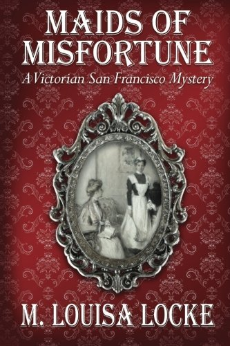 M. Louisa Locke Maids Of Misfortune A Victorian San Francisco Mystery