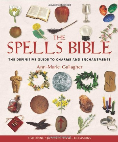 Ann Marie Gallagher The Spells Bible The Definitive Guide To Charms And Enchantments