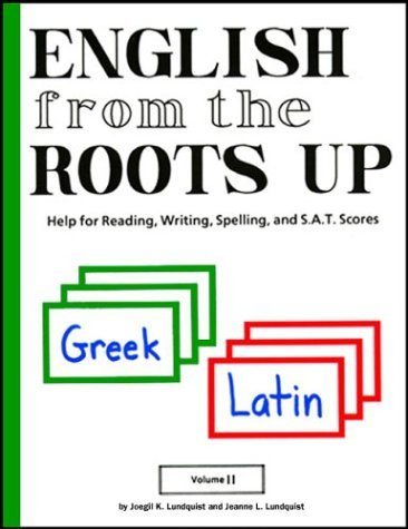 Joegil K. Lundquist English From The Roots Up Greek Latin Help For Reading Writing Spelling And S.A.T. Sc