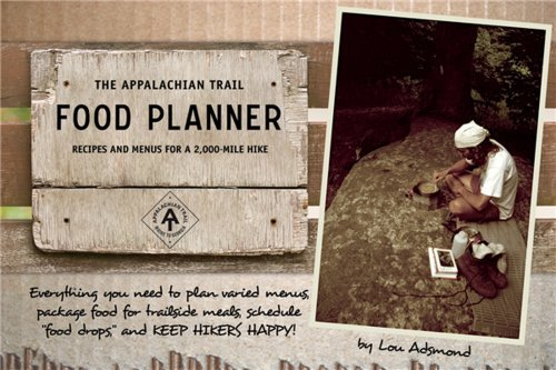 Lou Adsmond The Appalachian Trail Food Planner Recipes And Menus For A 2 000 Mile Hike 0002 Edition;