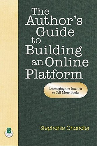 Stephanie Chandler The Author's Guide To Building An Online Platform Leveraging The Internet To Sell More Books