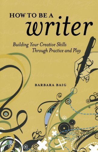 Barbara Baig How To Be A Writer Building Your Creative Skills Through Practice An