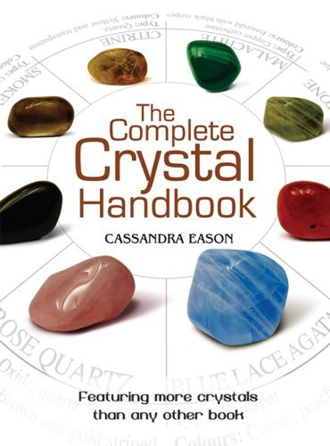 Cassandra Eason The Complete Crystal Handbook Your Guide To More Than 500 Crystals