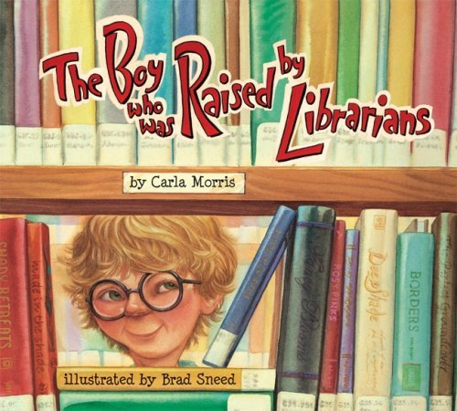 Carla Morris The Boy Who Was Raised By Librarians