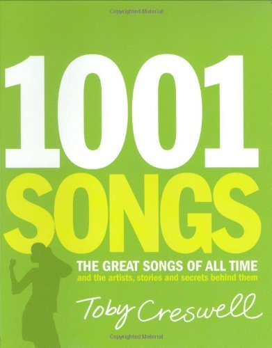 Toby Creswell 1001 Songs The Great Songs Of All Time And The Artists Stor