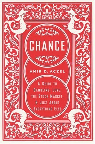 Amir D. Aczel Chance A Guide To Gambling Love The Stock Market And