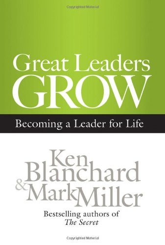 Ken Blanchard Great Leaders Grow Becoming A Leader For Life