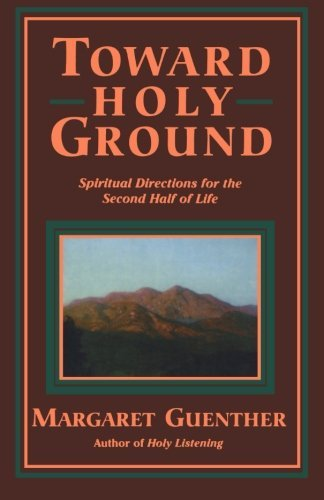 Margaret Guenther Toward Holy Ground Spiritual Directions For The Second Half Of Life