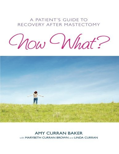 Amy Curran Baker Now What? A Patient's Guide To Recovery After Mastectomy