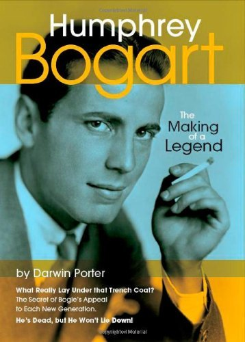 Darwin Porter Humphrey Bogart The Making Of A Legend